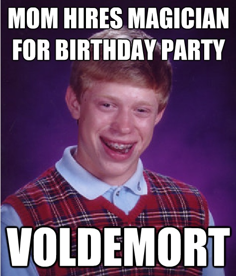I laughed harder than i should have, imagining Voldemort screaming AVADA KEDAVRA at a birthday party