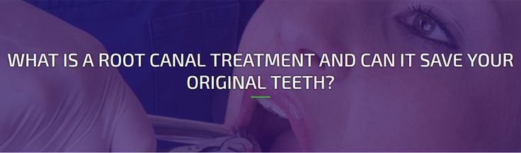 WHAT IS A ROOT CANAL TREATMENT AND CAN IT SAVE YOUR ORIGINAL TEETH?
