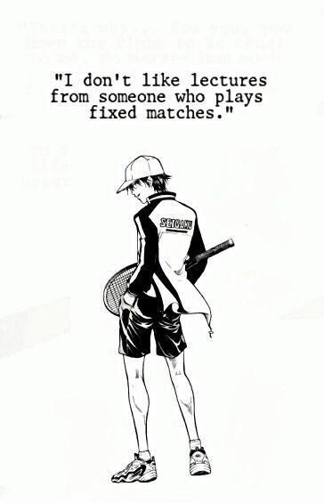 Echizen Ryoma. Quote said to Echizen Ryoga, Ryoma's adopted older brother in the movie, Prince of Tennis: The Two Samurai: First Game.