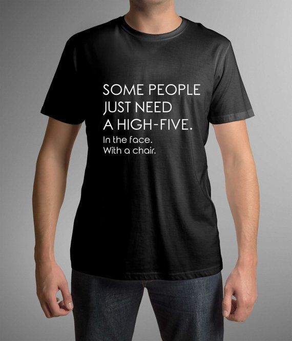 Funny t-shirt! Great print! Some people just need a high five. In the face with a chair. Mens clothing! Cool shirt! Gift idea