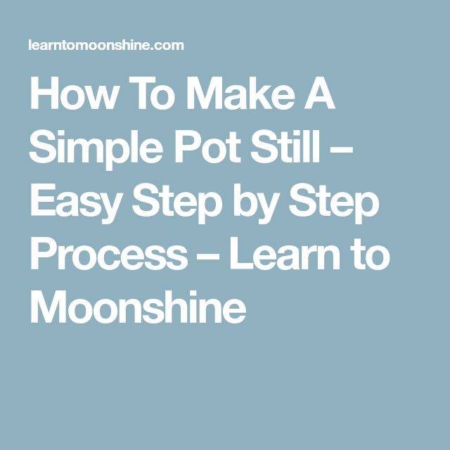 How To Make A Simple Pot Still – Easy Step by Step Process – Learn to Moonshine