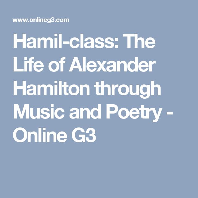 Hamil-class: The Life of Alexander Hamilton through Music and Poetry - Online G3