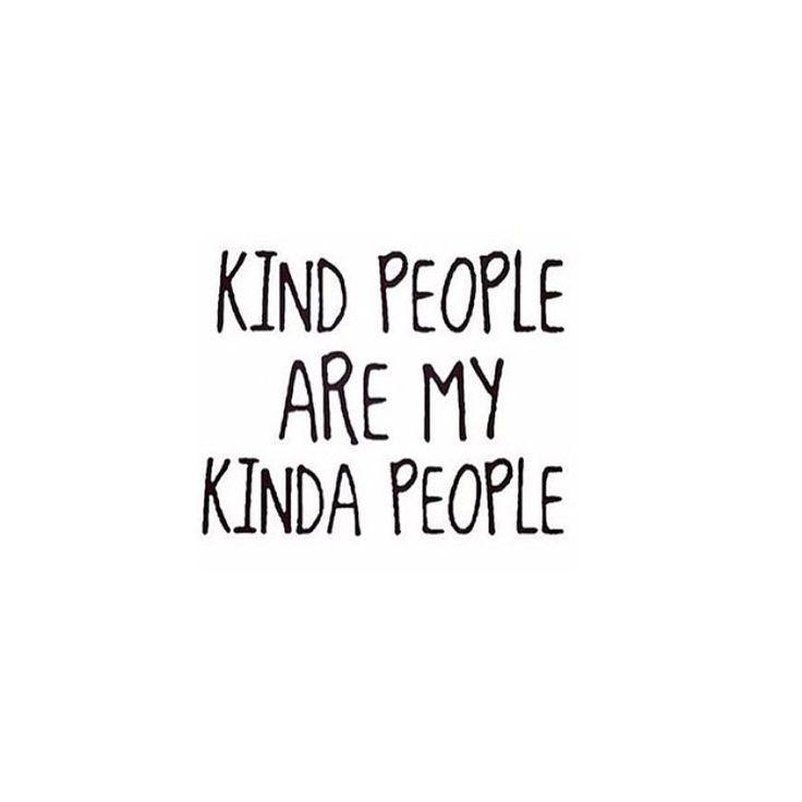 Kind people are my kinda people.