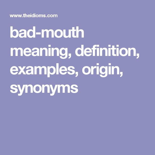 bad-mouth meaning, definition, examples, origin, synonyms