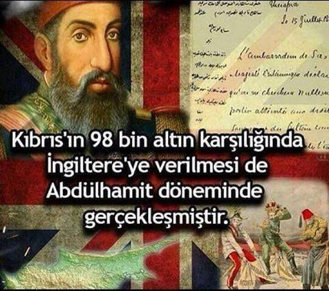 Abdulhamit, Kıbrıs'ı İngilizlere Savaşmadan Verdi... Yıl: 1878 1877-1878 yıllarında, 93 Harbi dediğimiz FELAKET sonunda Ruslara ağır biçimde yenilen ve Balkanlarla Kuzey Doğu Anadolu'yu tümüyle kaybeden Osmanlı Devleti Padişahı ABDULHAMİT, Ayestafanos (İstanbul-Yeşilköy) Andlaşması ile ağır yenilgiyi kabullenmiş oluyordu. Ayestafanos Anlaşması, felaketimizi tescil ediyordu.. 3 Mart 1878 Bakınız: Ayestafanos Andlaşması Hükümleri.. Aynı sene; Batılı Bankerlere olan borçları da ödeyemediğimizde