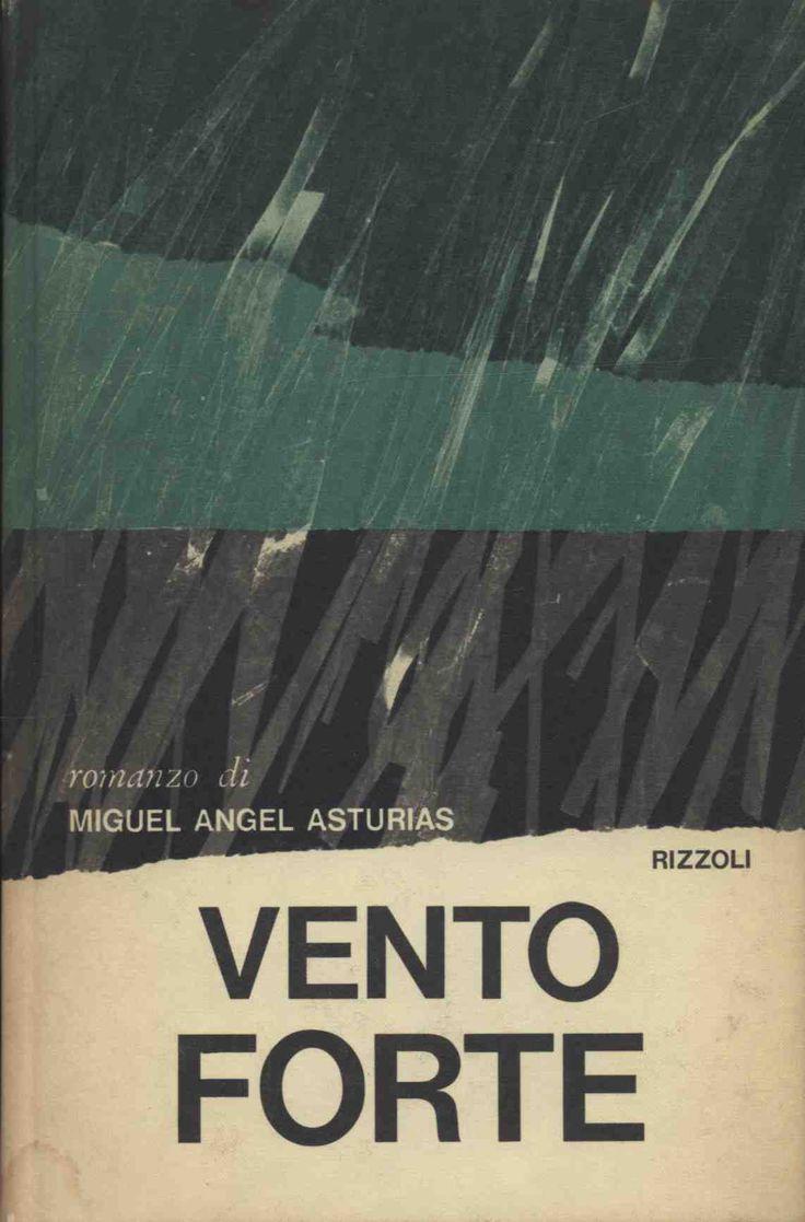 Asturias Miguel AngelVento forte  1967 terza edizione, titolo originale Viento fuerte, traduzione Cesco Vian, grafica DAGRADA, 12mo 234pp  collana LA SCALA