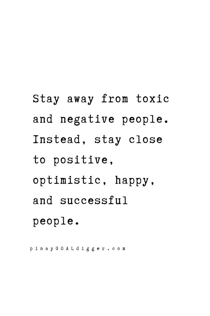 Stay Away From Toxic And Negative People Instead Stay Close To Positive Optimistic Happy And Negative People Quotes Negativity Quotes Real Quotes