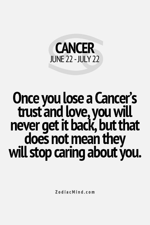 Una vez que pierdes la confianza y el amor de un cáncer nunca la conseguirás después, pero eso no significa que ellos dejen de preocuparse por ti.