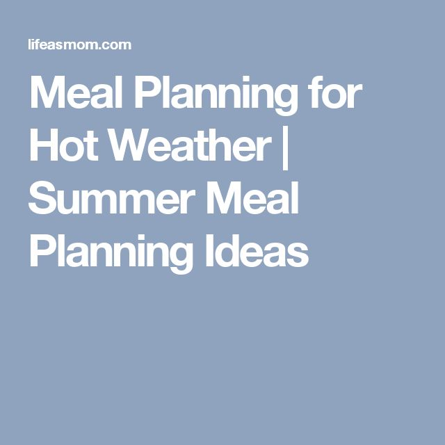 Meal Planning for Hot Weather | Summer Meal Planning Ideas