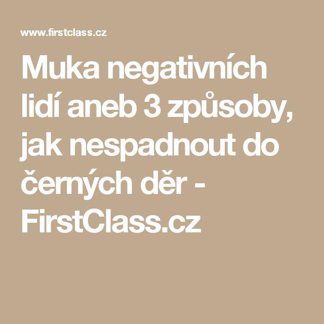Muka negativních lidí aneb 3 způsoby, jak nespadnout do černých děr - FirstClass.cz