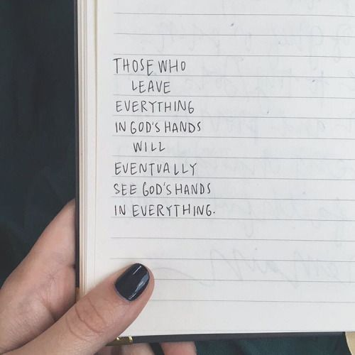 "Quote | ""Those who leave everything in God's hands will eventually see God's hands in everything."""