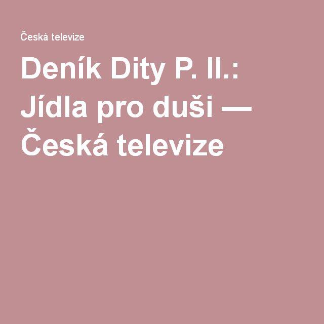 Deník Dity P. II.: Jídla pro duši — Česká televize