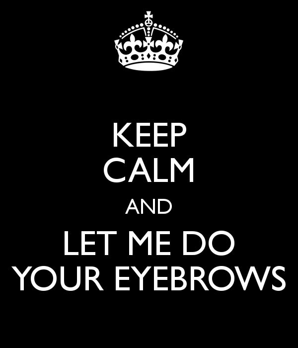 I kinda wanna sometimes just grab random people off the street and say this to them. Then proceed to pluck and wax their brows.