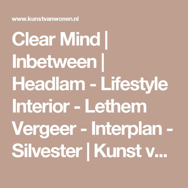 Clear Mind | Inbetween | Headlam - Lifestyle Interior - Lethem Vergeer - Interplan - Silvester | Kunst van Wonen