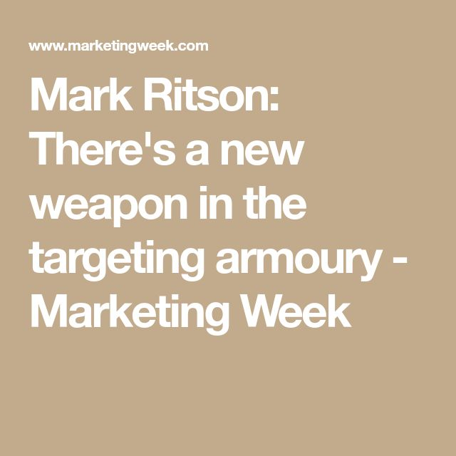 Mark Ritson: There's a new weapon in the targeting armoury - Marketing Week