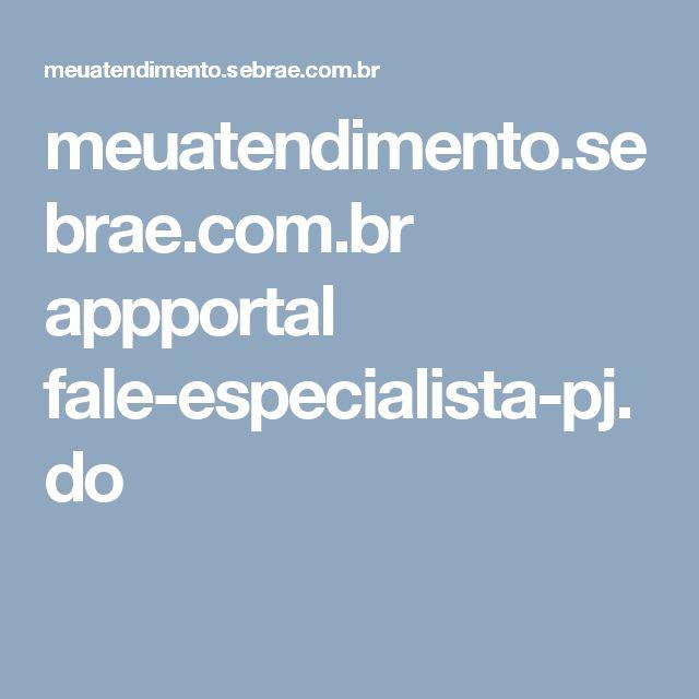 meuatendimento.sebrae.com.br appportal fale-especialista-pj.do