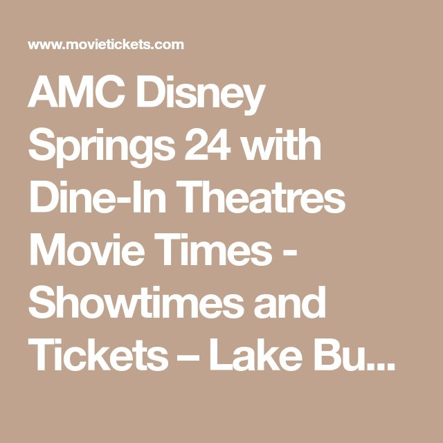AMC Disney Springs 24 with Dine-In Theatres Movie Times - Showtimes and Tickets – Lake Buena Vista – MovieTickets.com
