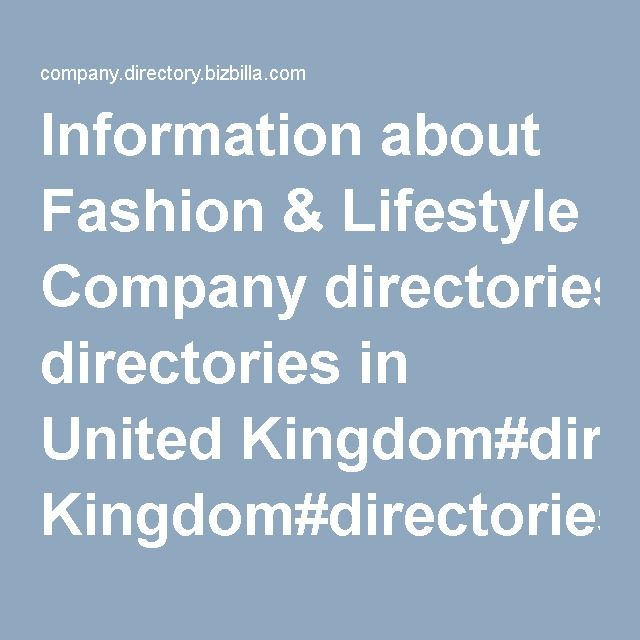 Information about Fashion & Lifestyle Company directories in United Kingdom#directories #business_directories