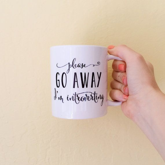 Coffee mug reads Please go away Im introverting The perfect gift for that introvert in your life. Or get it for yourself and drink alone