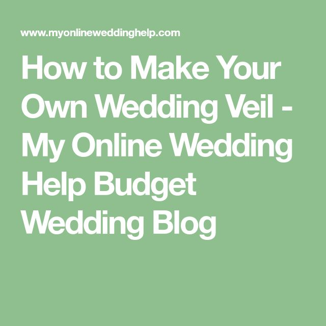 How to Make Your Own Wedding Veil - My Online Wedding Help Budget Wedding Blog