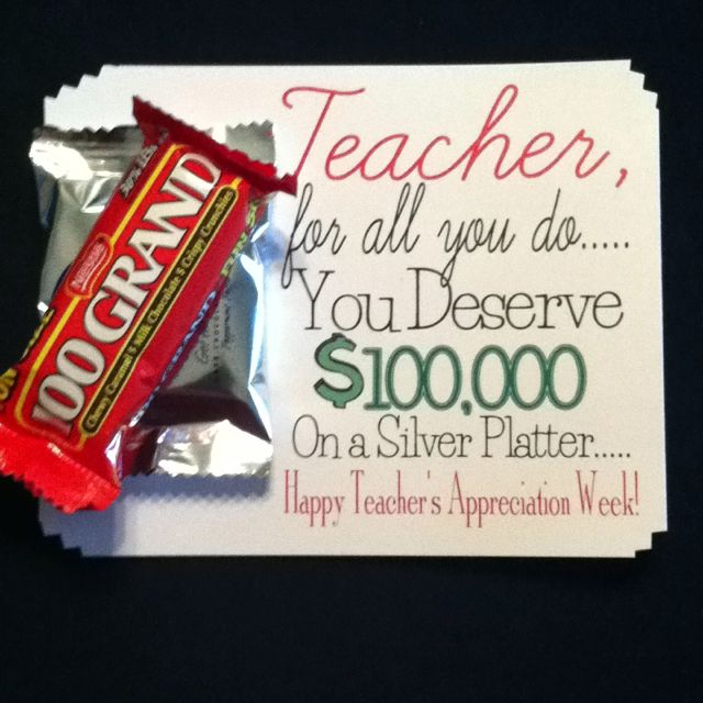 """Teacher Appreciation Cute and Easy! On the Cheap... 100 Grand Bar taped to a York Peppermint ...""""Teacher, For All You Do You Deserve $100,000 on a Silver Platter..."""