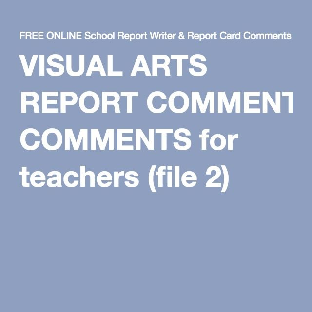VISUAL ARTS REPORT COMMENTS for teachers (file 2)