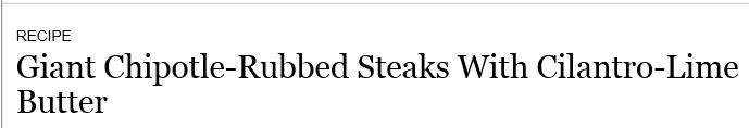 Rose & I tried this delicious steak. I really want to make it again.   http://www.nytimes.com/recipes/11021/giant-chipotle-rubbed-steaks-with-cilantro-lime-butter.html