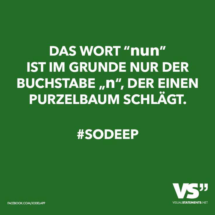 """Das Wort """"nun"""" ist im Grunde nur der Buchstabe """"n"""", der einen Purzelbaum schlägt. #sodeep"""
