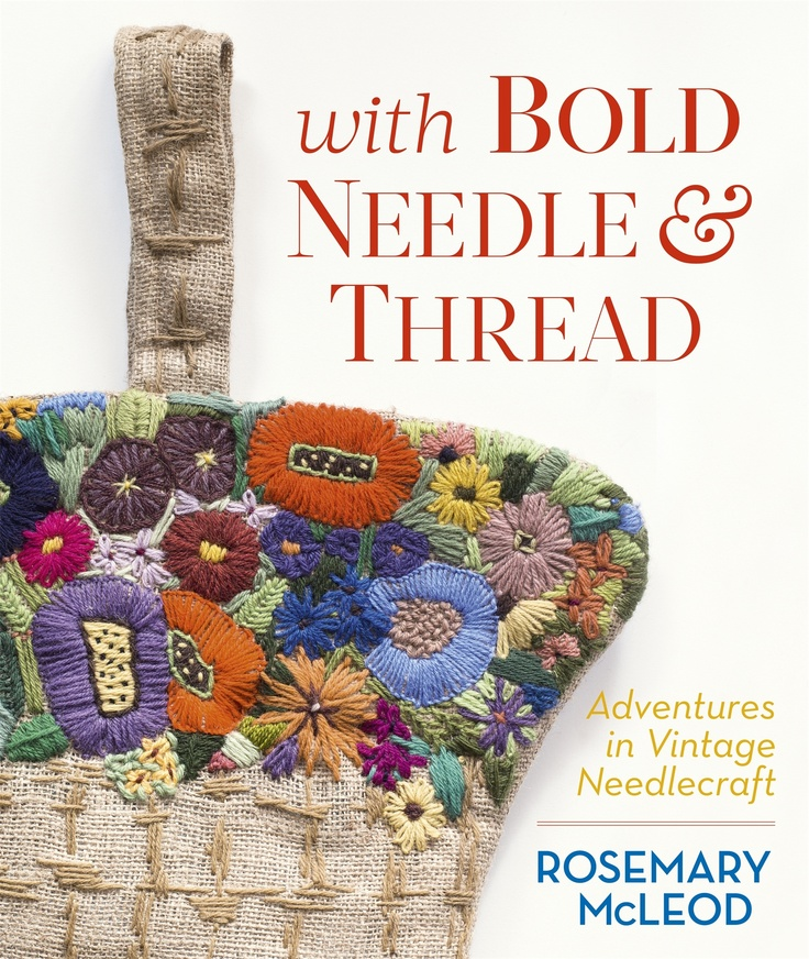 With Bold Needle & Thread: Adventures in Vintage Needlecraft by Rosemary McLeod $55.00