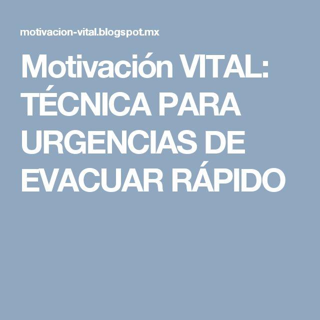 Motivación VITAL: TÉCNICA PARA URGENCIAS DE EVACUAR RÁPIDO