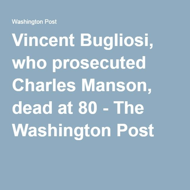 Vincent Bugliosi, who prosecuted Charles Manson, dead at 80 - The Washington Post