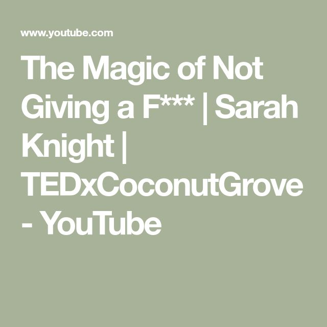 The Magic of Not Giving a F***   Sarah Knight   TEDxCoconutGrove - YouTube