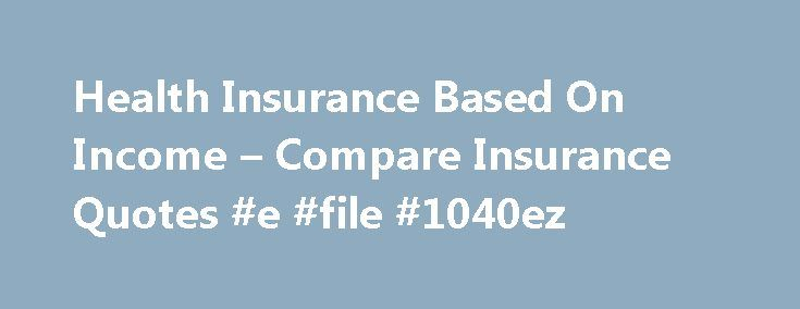 Health Insurance Based On Income – Compare Insurance Quotes #e #file #1040ez http://income.remmont.com/health-insurance-based-on-income-compare-insurance-quotes-e-file-1040ez/  #income based health insurance # Health insurance based on income There are a myriad of insurance companies with expertise in the design of policies for musical instruments, were providing valuable insurance plans for orchestras, tape players, buskers solo studio owners artists from recording and others. If you want…