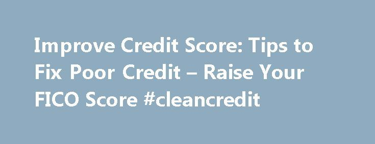 Improve Credit Score: Tips to Fix Poor Credit – Raise Your FICO Score #cleancredit http://south-dakota.remmont.com/improve-credit-score-tips-to-fix-poor-credit-raise-your-fico-score-cleancredit/  # SCORE & CREDIT MONITORING ONE TIME REPORTS & SCORES Support Copyright 2001-2017 Fair Isaac Corporation. All rights reserved. All FICO Score products made available on myFICO.com include a FICO Score 8, along with additional FICO Score versions. Your lender or insurer may use a different FICO Score…