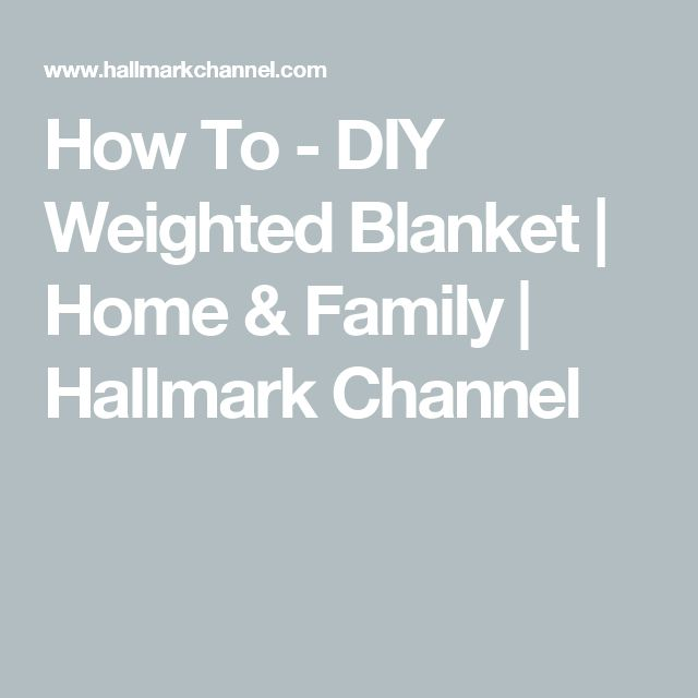 How To - DIY Weighted Blanket | Home & Family | Hallmark Channel