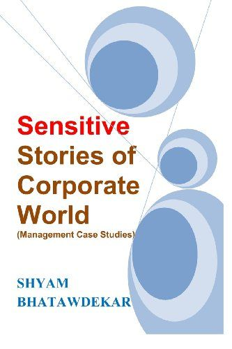 """Professionals, libraries, management institutes and corporate companies are loving this book: """"Sensitive Stories of Corporate World (Management Case Studies) by Shyam Bhatawdekar http://www.amazon.com/dp/1456585150/ref=cm_sw_r_pi_dp_FP7yub0Z8AQED"""