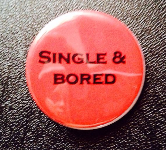 Bitch Button  Single & Bored by BitchButtons on Etsy, $2.25