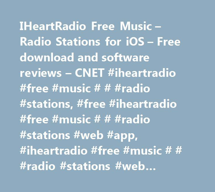 IHeartRadio Free Music – Radio Stations for iOS – Free download and software reviews – CNET #iheartradio #free #music # # #radio #stations, #free #iheartradio #free #music # # #radio #stations #web #app, #iheartradio #free #music # # #radio #stations #web #application, #webware http://michigan.remmont.com/iheartradio-free-music-radio-stations-for-ios-free-download-and-software-reviews-cnet-iheartradio-free-music-radio-stations-free-iheartradio-free-music-radio-stations-web-a/  # iHeartRadio…