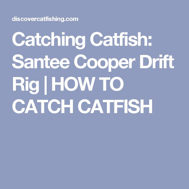 Catching Catfish: Santee Cooper Drift Rig |        HOW TO CATCH CATFISH