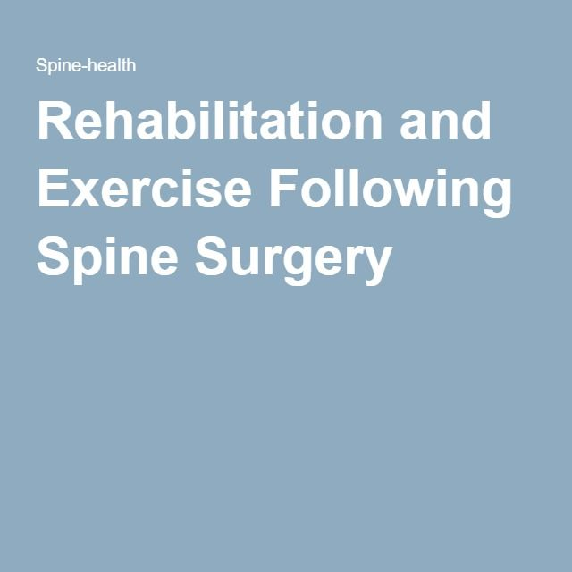 Rehabilitation and Exercise Following Spine Surgery