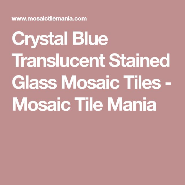 Crystal Blue Translucent Stained Glass Mosaic Tiles - Mosaic Tile Mania
