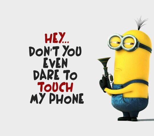 Minions dont touch my phone  °•.~JuSt SoMe MiNioN CuTenEsS~.•°  Pinter...