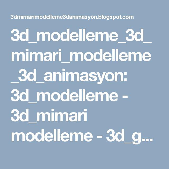 3d_modelleme_3d_mimari_modelleme_3d_animasyon: 3d_modelleme - 3d_mimari modelleme - 3d_görselleşt...