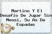 http://tecnoautos.com/wp-content/uploads/imagenes/tendencias/thumbs/martino-y-el-desafio-de-jugar-sin-messi-su-as-de-espadas.jpg Messi. Martino y el desafío de jugar sin Messi, su as de espadas, Enlaces, Imágenes, Videos y Tweets - http://tecnoautos.com/actualidad/messi-martino-y-el-desafio-de-jugar-sin-messi-su-as-de-espadas/