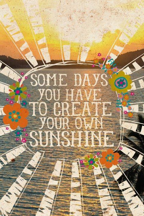 Some days you have to create your own sunshine.