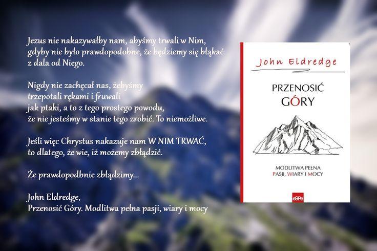 Świetna książka. Pozwala uwolnić nasze serca od ciężaru niebezpiecznych błędów w postrzeganiu Boga oraz modlitwy.   Do czasu, aż nauczymy się modlić, nawet nie mamy pojęcia, jak ogromne zmiany są możliwe.  http://e-religijne.pl/pl/p/Przenosic-gory.-Modlitwa-pelna-pasji,-wiary-i-mocy-John-Eldredge/10044