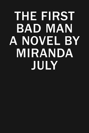 27 Of The Most Exciting New Books Of 2015 The First Bad Man is the debut novel by Miranda July, author of the best-selling short story collection No One Belongs Here More Than You. In The First Bad Man, Cheryl is an eccentric woman who lives alone, but when her bosses' daughter moves into her house temporarily, she is forced to face reality and unexpectedly finds love.