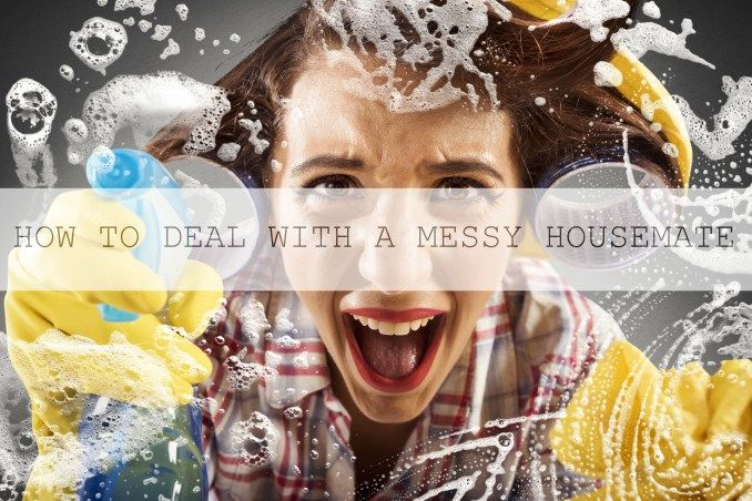 HOW TO DEAL WITH A MESSY HOUSEMATE – THE STRUGGLE DIARIES