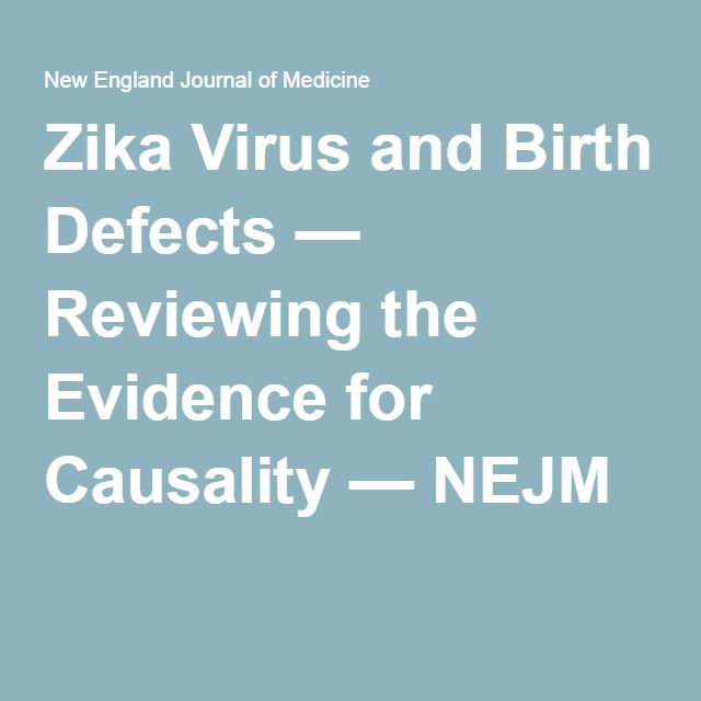 Zika Virus and Birth Defects — Reviewing the Evidence for Causality — NEJM