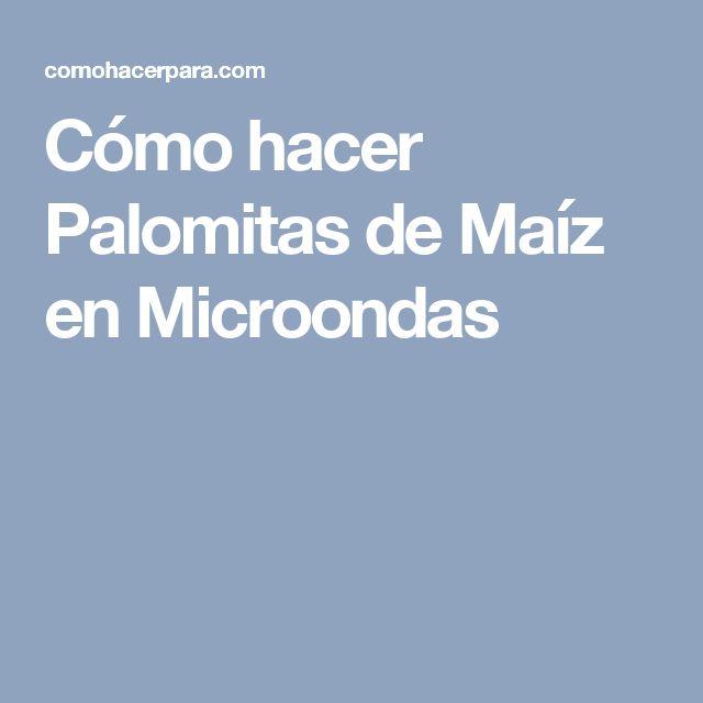 Cómo hacer Palomitas de Maíz en Microondas